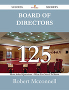 Board of Directors 125 Success Secrets - 125 Most Asked Questions On Board of Directors - What You Need To Know