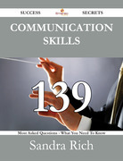 Communication Skills 139 Success Secrets - 139 Most Asked Questions On Communication Skills - What You Need To Know