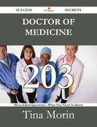 Doctor of Medicine 203 Success Secrets - 203 Most Asked Questions On Doctor of Medicine - What You Need To Know