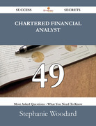 Chartered Financial Analyst 49 Success Secrets - 49 Most Asked Questions On Chartered Financial Analyst - What You Need To Know
