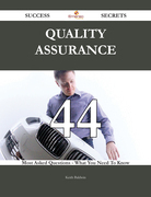 Quality Assurance 44 Success Secrets - 44 Most Asked Questions On Quality Assurance - What You Need To Know