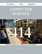 Computer Science 414 Success Secrets - 414 Most Asked Questions On Computer Science - What You Need To Know
