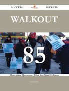 Walkout 85 Success Secrets - 85 Most Asked Questions On Walkout - What You Need To Know
