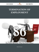 Termination of employment 86 Success Secrets - 86 Most Asked Questions On Termination of employment - What You Need To Know
