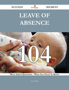 Leave of absence 104 Success Secrets - 104 Most Asked Questions On Leave of absence - What You Need To Know