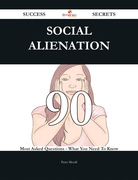 Social alienation 90 Success Secrets - 90 Most Asked Questions On Social alienation - What You Need To Know