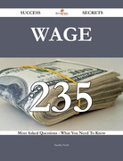 Wage 235 Success Secrets - 235 Most Asked Questions On Wage - What You Need To Know