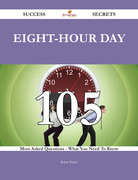 Eight-hour day 105 Success Secrets - 105 Most Asked Questions On Eight-hour day - What You Need To Know