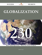 Globalization 230 Success Secrets - 230 Most Asked Questions On Globalization - What You Need To Know