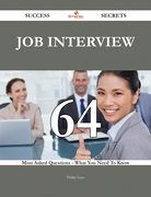 Job interview 64 Success Secrets - 64 Most Asked Questions On Job interview - What You Need To Know