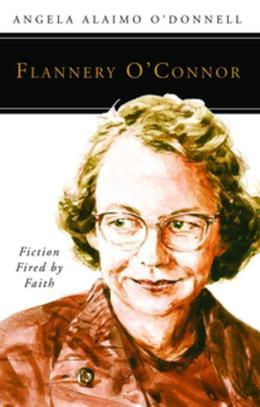Flannery O'Connor: Fiction Fired by Faith