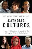 Catholic Cultures: How Parishes Can Respond to the Changing Face of Catholicism
