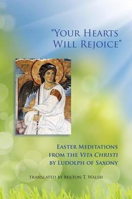 """Your Hearts Will Rejoice"": Easter Meditations from the Vita Christi"
