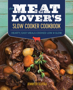The Meat Lover's Slow Cooker Cookbook: Hearty, Easy Meals Cooked Low and Slow
