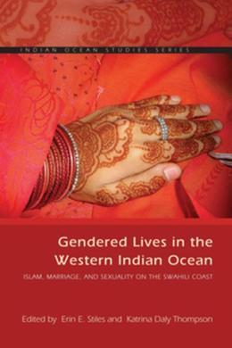 Gendered Lives in the Western Indian Ocean: Islam, Marriage, and Sexuality on the Swahili Coast