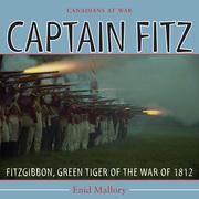 Captain Fitz: FitzGibbon, Green Tiger of the War of 1812