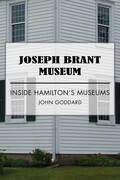 Joseph Brant Museum: Inside Hamilton's Museums