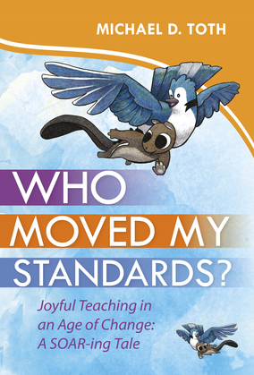Who Moved My Standards?: Joyful Teaching in an Age of Change: A SOAR-ing Tale