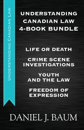 Understanding Canadian Law Four-Book Bundle: Youth and the Law / Freedom of Expression / Crime Scene Investigations / Life or Death