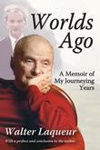 Worlds Ago: A Memoir of My Journeying Years