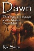 Dawn: The Origins of Language and the Modern Human Mind