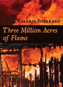 Three Million Acres of Flame