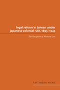 Legal Reform in Taiwan under Japanese Colonial Rule, 1895-1945: The Reception of Western Law