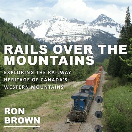 Rails Over the Mountains: Exploring the Railway Heritage of Canada's Western Mountains