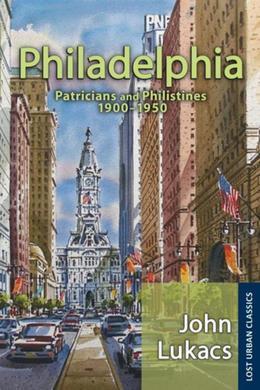 Philadelphia: Patricians and Philistines, 1900-1950