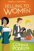 Make a Fortune Selling to Women:The Deal Makers and Deal Breakers You Must Know to Close the Deal Every Time!