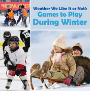 Weather We Like It or Not!: Cool Games to Play During Winter: Weather for Kids - Earth Sciences