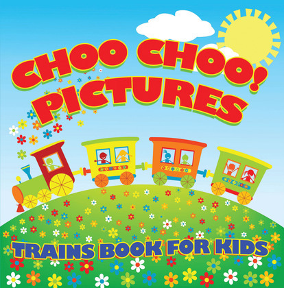 Choo Choo! Pictures: Trains Book for Kids: Things That Go for Kids