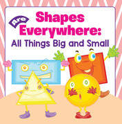 Shapes Are Everywhere: All Things Big and Small: Shapes for Kids & Toddlers Early Learning Books