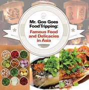 Mr. Goo Goes Food Tripping: Famous Food and Delicacies in Asia's: Asian Food and Spices Book for Kids