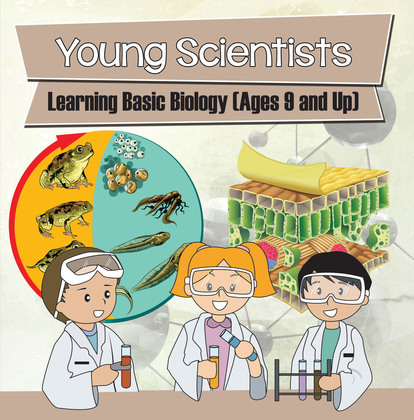 Young Scientists: Learning Basic Biology (Ages 9 and Up): Biology Books for Kids