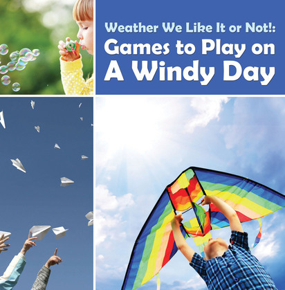 Weather We Like It or Not!: Cool Games to Play on A Windy Day: Weather for Kids - Earth Sciences