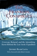 The Franklin Conspiracy: An Astonishing Solution to the Lost Arctic Expedition