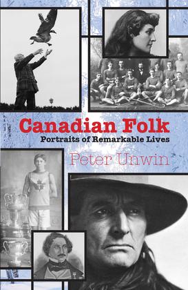 Canadian Folk: Portraits of Remarkable Lives