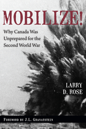 Mobilize!: Why Canada Was Unprepared for the Second World War