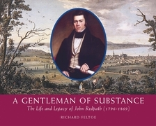 A Gentleman of Substance: The Life and Legacy of John Redpath (1796-1869)