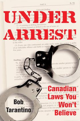Under Arrest: Canadian Laws You Won't Believe