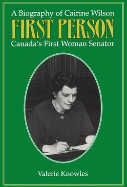 First Person: A Biography of Cairine Wilson Canada's First Woman Senator