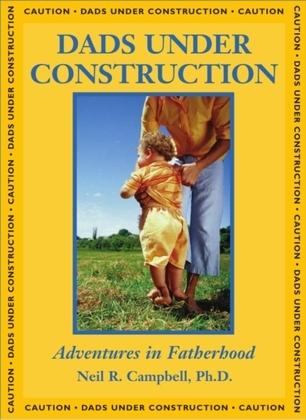 Dads Under Construction: Adventures in Fatherhood