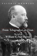 From Telegrapher to Titan: The Life of William C. Van Horne