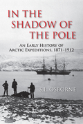 In the Shadow of the Pole: An Early History of Arctic Expeditions, 1871-1912