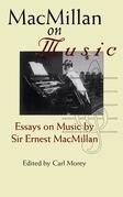 MacMillan on Music: Essays by Sir Ernest MacMillan