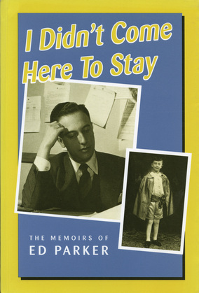 I Didn't Come Here to Stay: The Memoirs of Ed Parker