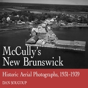 McCully's New Brunswick: Photographs From the Air, 1931-1939