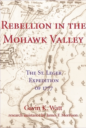Rebellion in the Mohawk Valley: The St. Leger Expedition of 1777