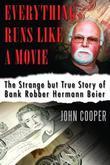 Everything Runs Like a Movie: The Strange but True Story of Bank Robber Hermann Beier